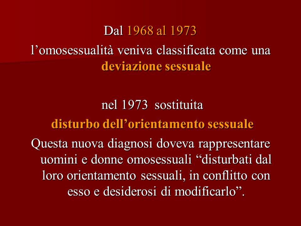 Dal 1968 al 1973 lomosessualità veniva classificata come una deviazione sessuale nel 1973 sostituita nel 1973 sostituita disturbo dellorientamento ses