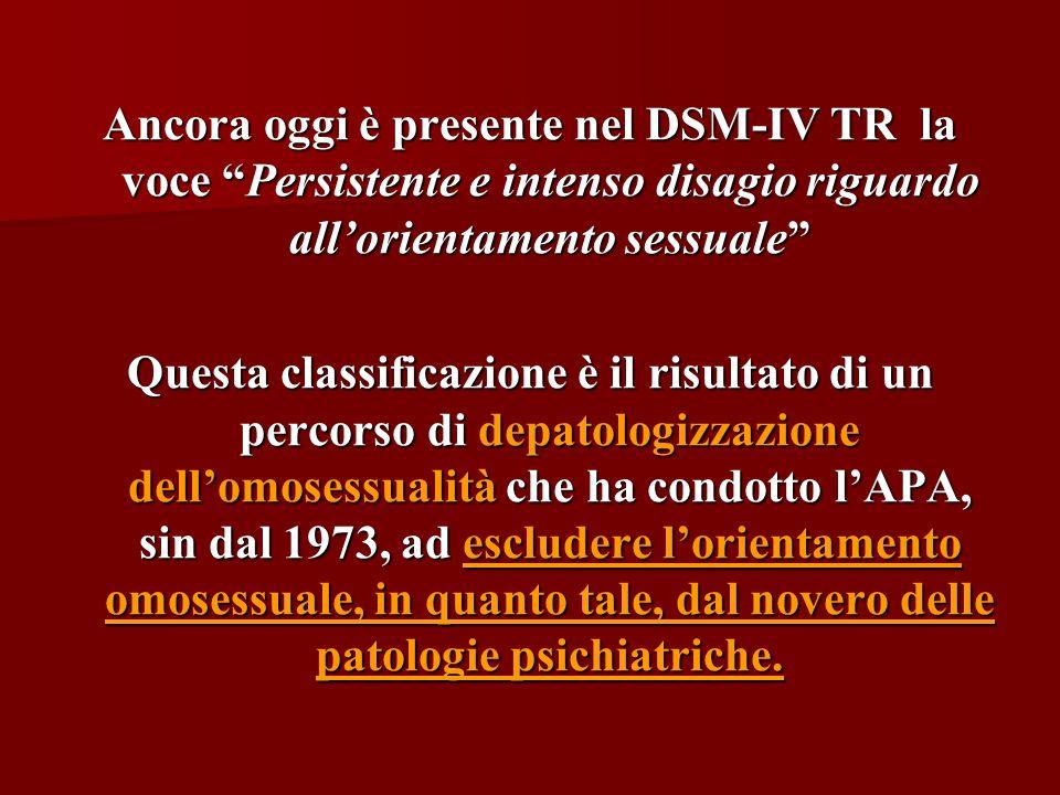 Ancora oggi è presente nel DSM-IV TR la voce Persistente e intenso disagio riguardo allorientamento sessuale Questa classificazione è il risultato di