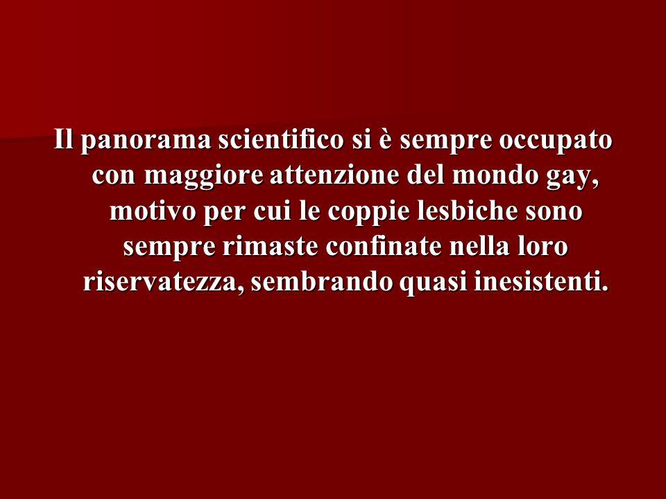 Il panorama scientifico si è sempre occupato con maggiore attenzione del mondo gay, motivo per cui le coppie lesbiche sono sempre rimaste confinate ne