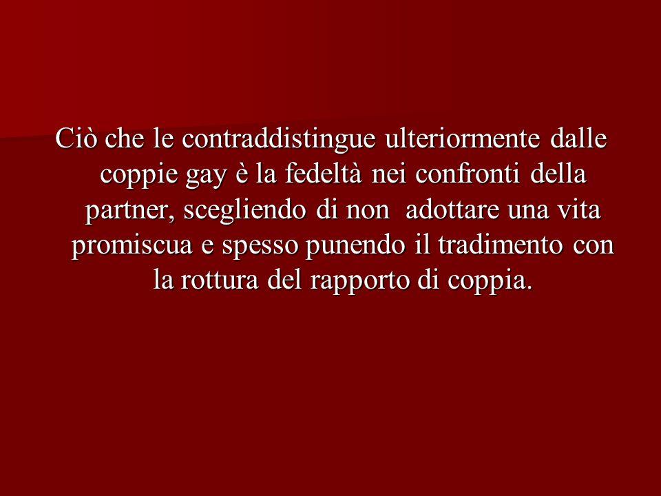 Ciò che le contraddistingue ulteriormente dalle coppie gay è la fedeltà nei confronti della partner, scegliendo di non adottare una vita promiscua e s