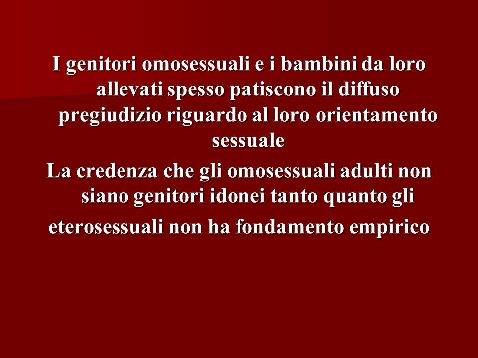 I genitori omosessuali e i bambini da loro allevati spesso patiscono il diffuso pregiudizio riguardo al loro orientamento sessuale La credenza che gli