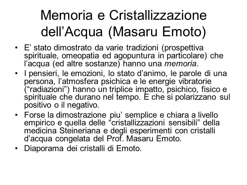 Memoria e Cristallizzazione dellAcqua (Masaru Emoto) E stato dimostrato da varie tradizioni (prospettiva spirituale, omeopatia ed agopuntura in partic