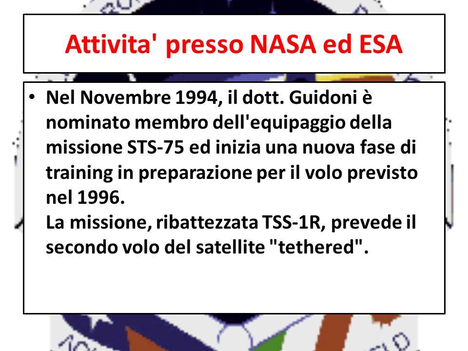 Attivita' presso NASA ed ESA Nel Novembre 1994, il dott. Guidoni è nominato membro dell'equipaggio della missione STS-75 ed inizia una nuova fase di t