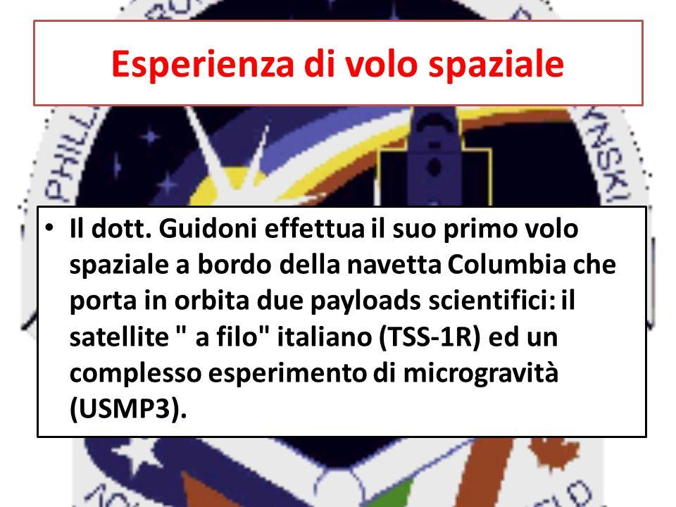 Esperienza di volo spaziale Il dott. Guidoni effettua il suo primo volo spaziale a bordo della navetta Columbia che porta in orbita due payloads scien
