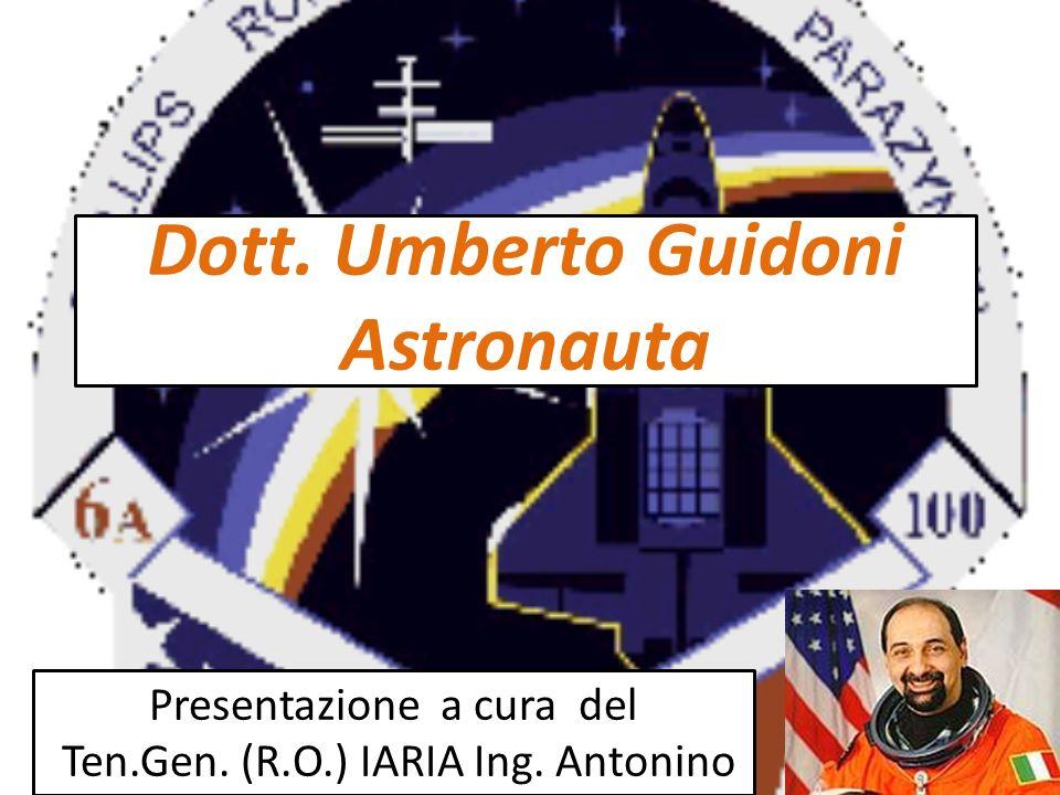 Dott. Umberto Guidoni Astronauta Presentazione a cura del Ten.Gen. (R.O.) IARIA Ing. Antonino