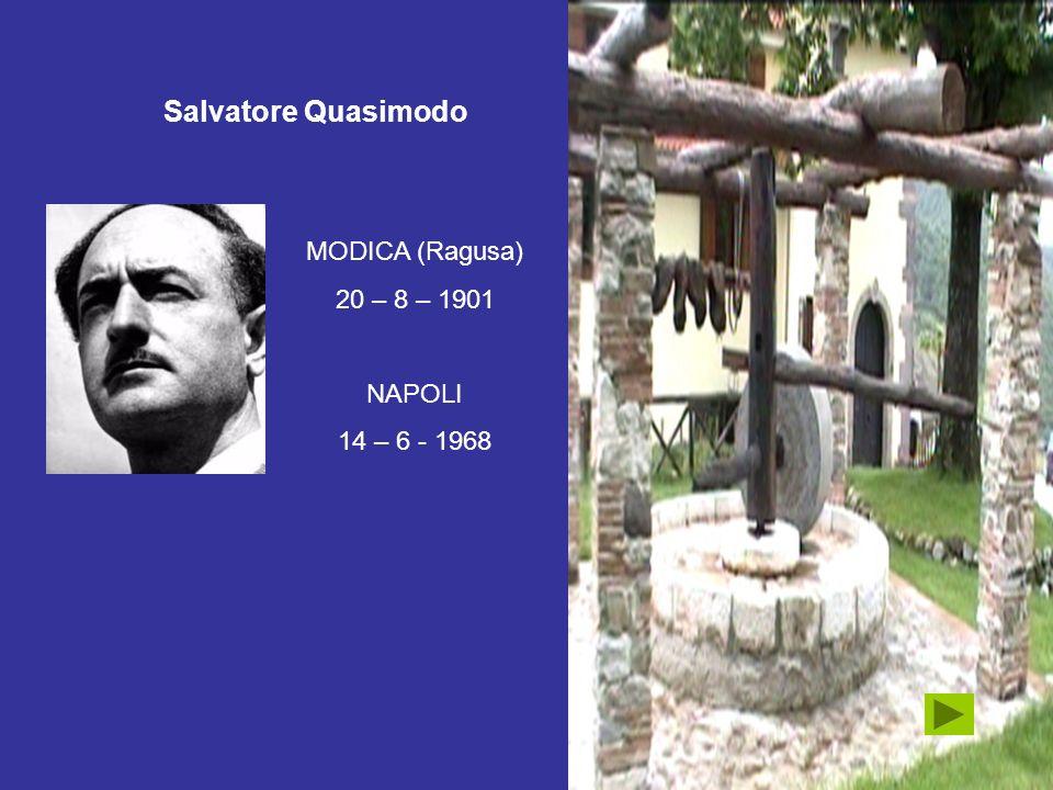 MODICA (Ragusa) 20 – 8 – 1901 NAPOLI 14 – 6 - 1968 Salvatore Quasimodo