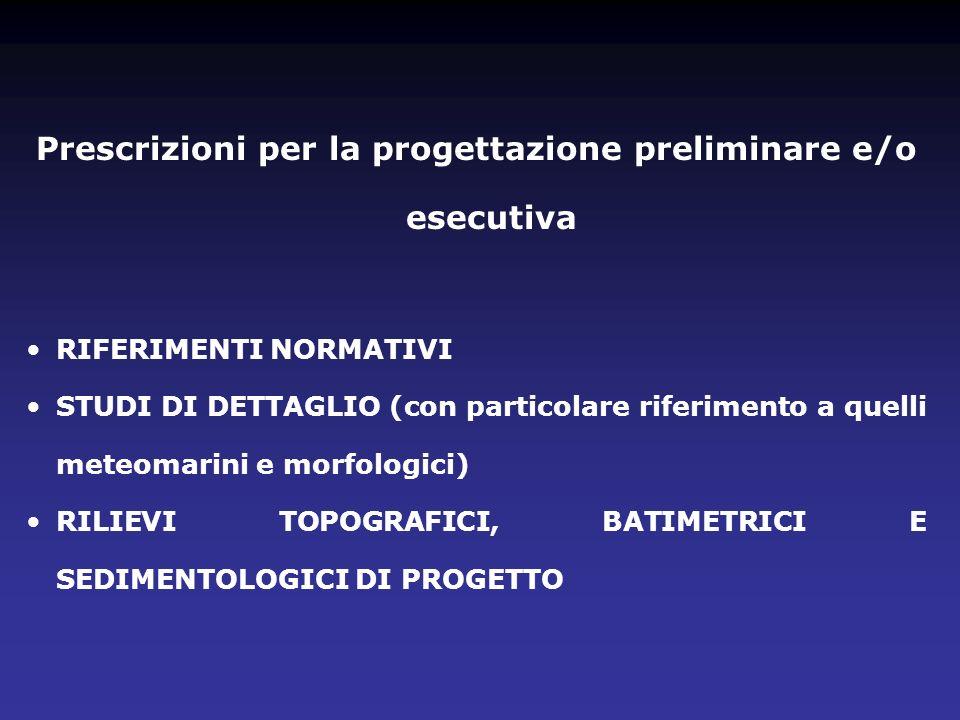 Prescrizioni per la progettazione preliminare e/o esecutiva RIFERIMENTI NORMATIVI STUDI DI DETTAGLIO (con particolare riferimento a quelli meteomarini