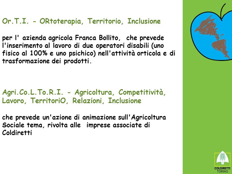 Or.T.I. - ORtoterapia, Territorio, Inclusione per l' azienda agricola Franca Bollito, che prevede l'inserimento al lavoro di due operatori disabili (u