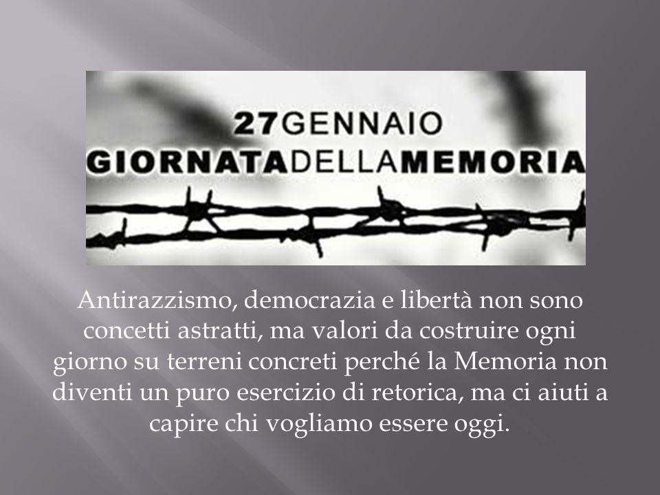 Antirazzismo, democrazia e libertà non sono concetti astratti, ma valori da costruire ogni giorno su terreni concreti perché la Memoria non diventi un