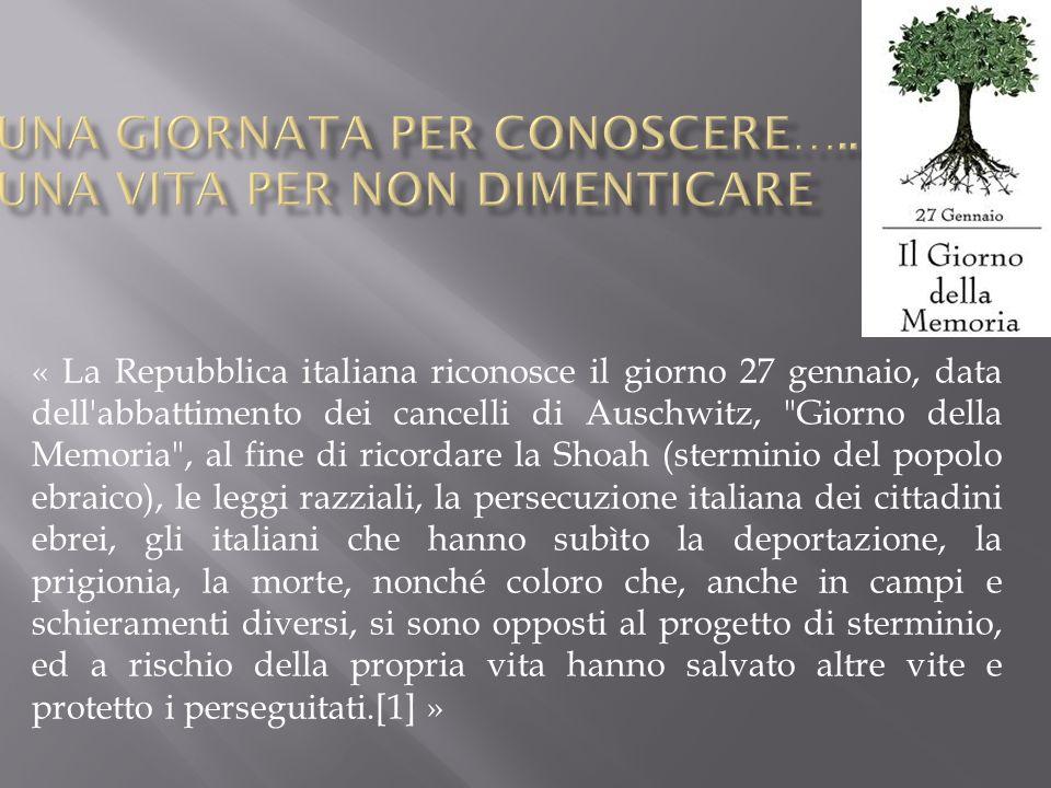 « La Repubblica italiana riconosce il giorno 27 gennaio, data dell'abbattimento dei cancelli di Auschwitz,