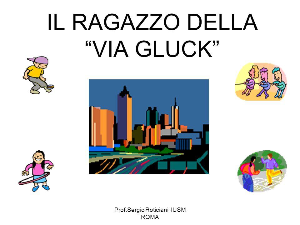 Prof.Sergio Roticiani IUSM ROMA IL RAGAZZO DELLA VIA GLUCK