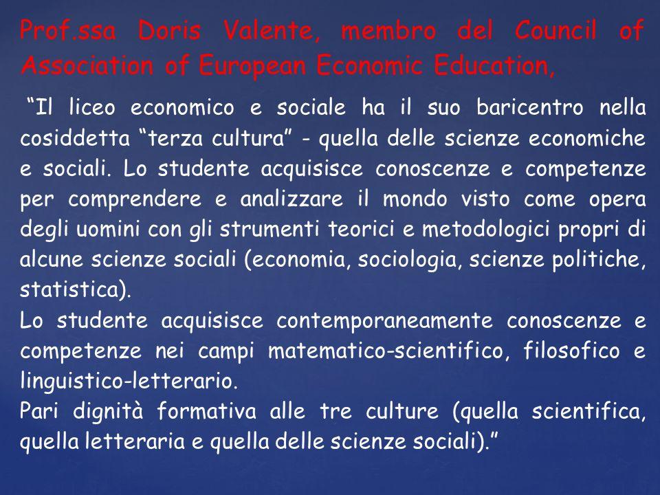 Prof.ssa Doris Valente, membro del Council of Association of European Economic Education, Il liceo economico e sociale ha il suo baricentro nella cosiddetta terza cultura - quella delle scienze economiche e sociali.