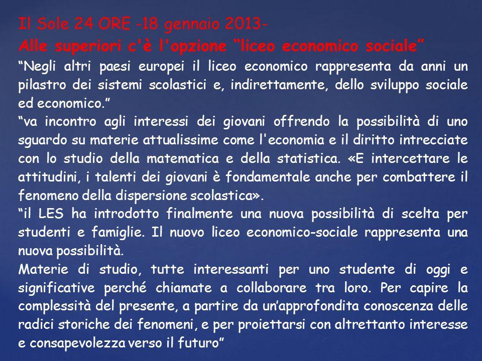 Il Sole 24 ORE -18 gennaio 2013- Alle superiori c è l opzione liceo economico sociale Negli altri paesi europei il liceo economico rappresenta da anni un pilastro dei sistemi scolastici e, indirettamente, dello sviluppo sociale ed economico.