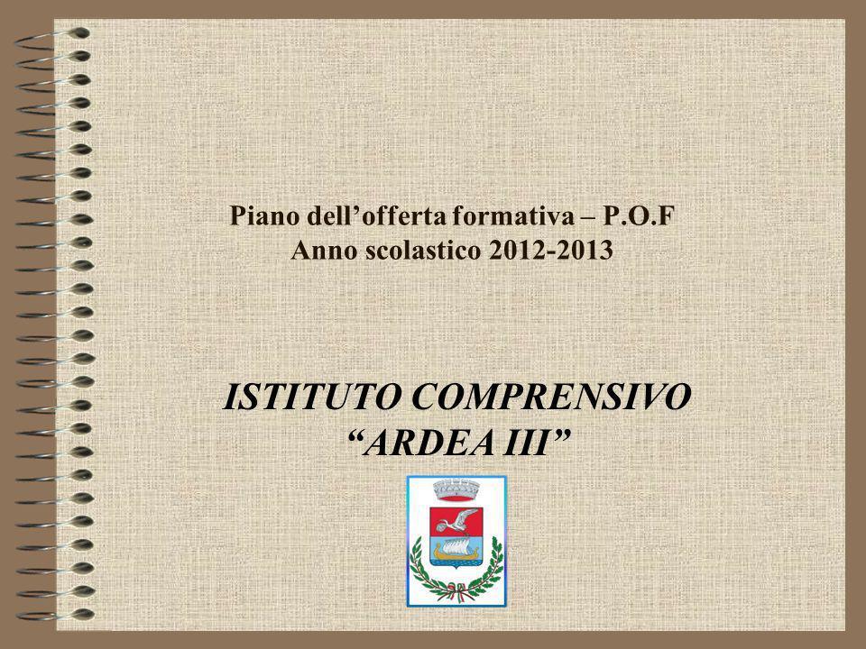 Piano dellofferta formativa – P.O.F Anno scolastico 2012-2013 ISTITUTO COMPRENSIVO ARDEA III