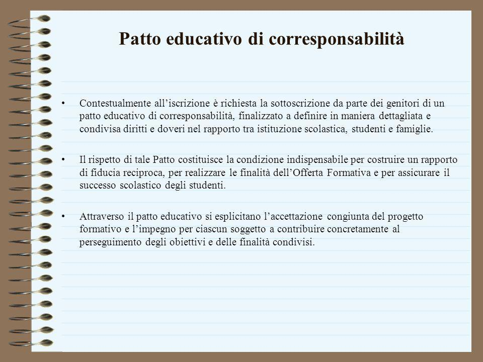 Patto educativo di corresponsabilità Contestualmente alliscrizione è richiesta la sottoscrizione da parte dei genitori di un patto educativo di corres