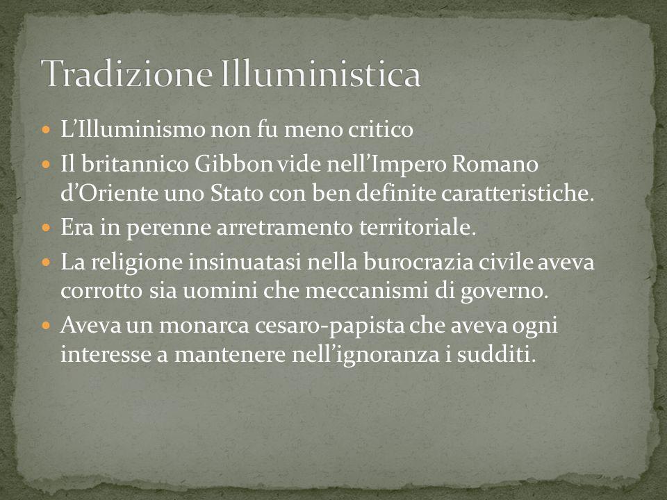 LIlluminismo non fu meno critico Il britannico Gibbon vide nellImpero Romano dOriente uno Stato con ben definite caratteristiche. Era in perenne arret