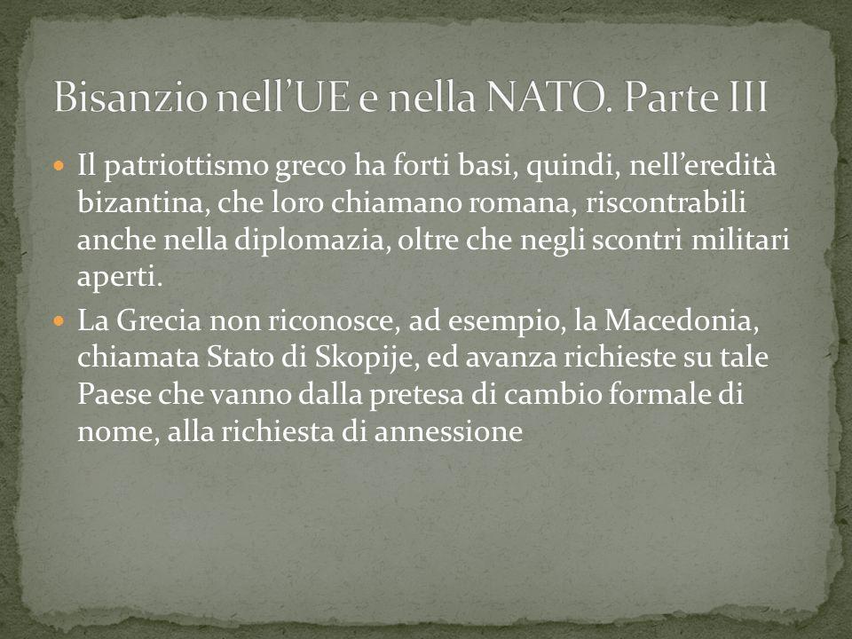 Il patriottismo greco ha forti basi, quindi, nelleredità bizantina, che loro chiamano romana, riscontrabili anche nella diplomazia, oltre che negli sc