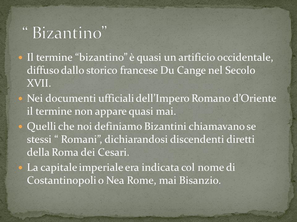 Il termine bizantino è quasi un artificio occidentale, diffuso dallo storico francese Du Cange nel Secolo XVII. Nei documenti ufficiali dellImpero Rom