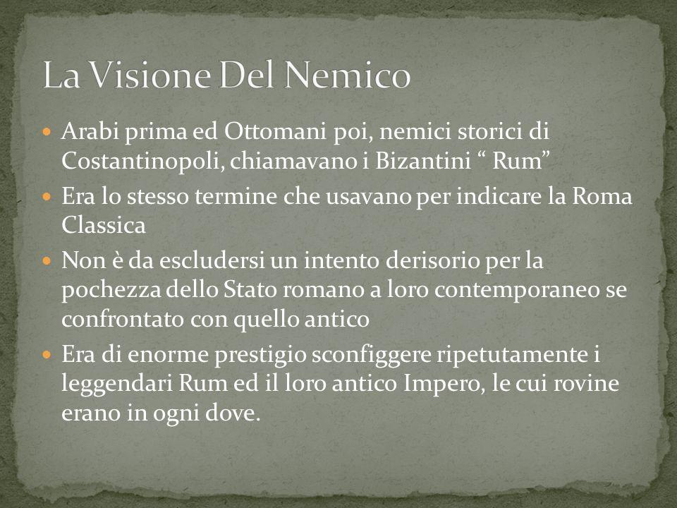 Arabi prima ed Ottomani poi, nemici storici di Costantinopoli, chiamavano i Bizantini Rum Era lo stesso termine che usavano per indicare la Roma Class