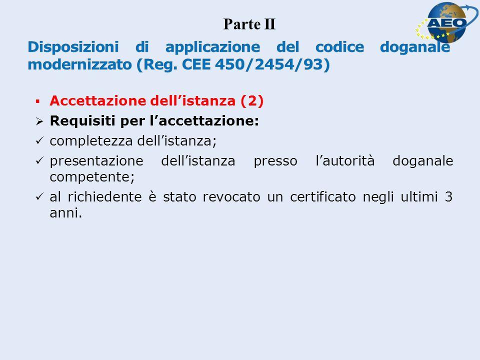 Accettazione dellistanza (2) Requisiti per laccettazione: completezza dellistanza; presentazione dellistanza presso lautorità doganale competente; al richiedente è stato revocato un certificato negli ultimi 3 anni.