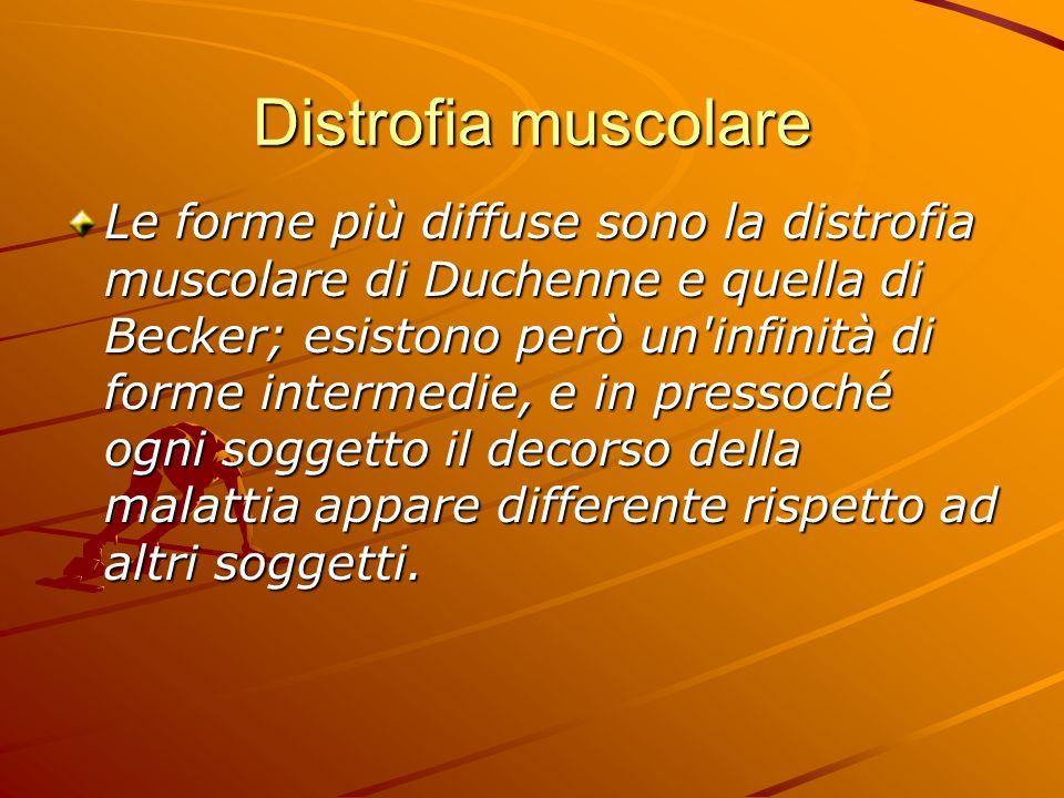 Malattie dei muscoli Sotto il termine distrofia muscolare si raccolgono un gruppo di gravi malattie neuromuscolari a carattere degenerativo, determina