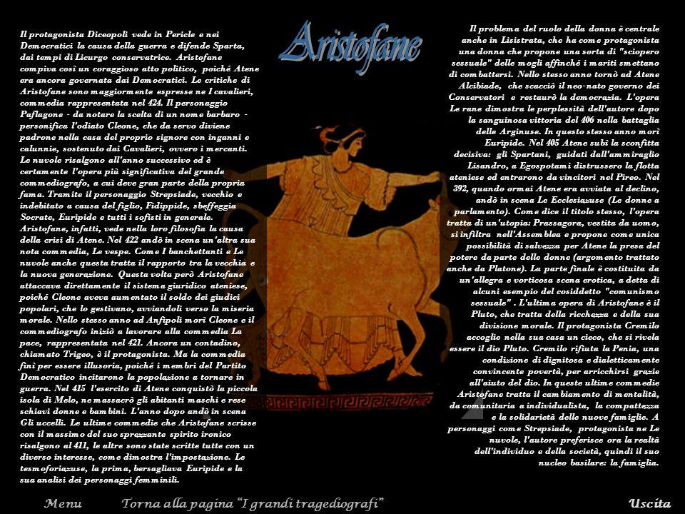 MenuTorna alla pagina I grandi tragediografiUscita Il protagonista Diceopoli vede in Pericle e nei Democratici la causa della guerra e difende Sparta,