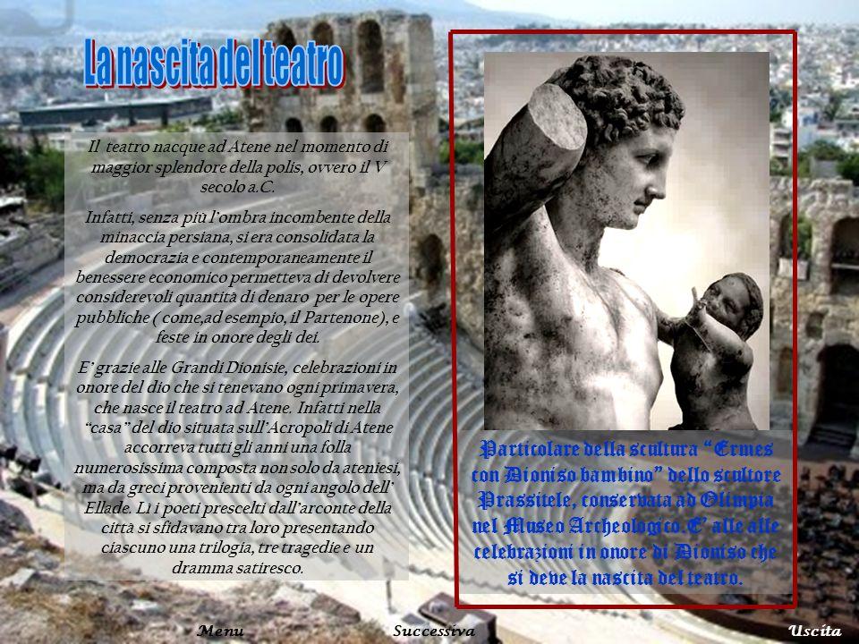 Il teatro nacque ad Atene nel momento di maggior splendore della polis, ovvero il V secolo a.C. Infatti, senza più lombra incombente della minaccia pe