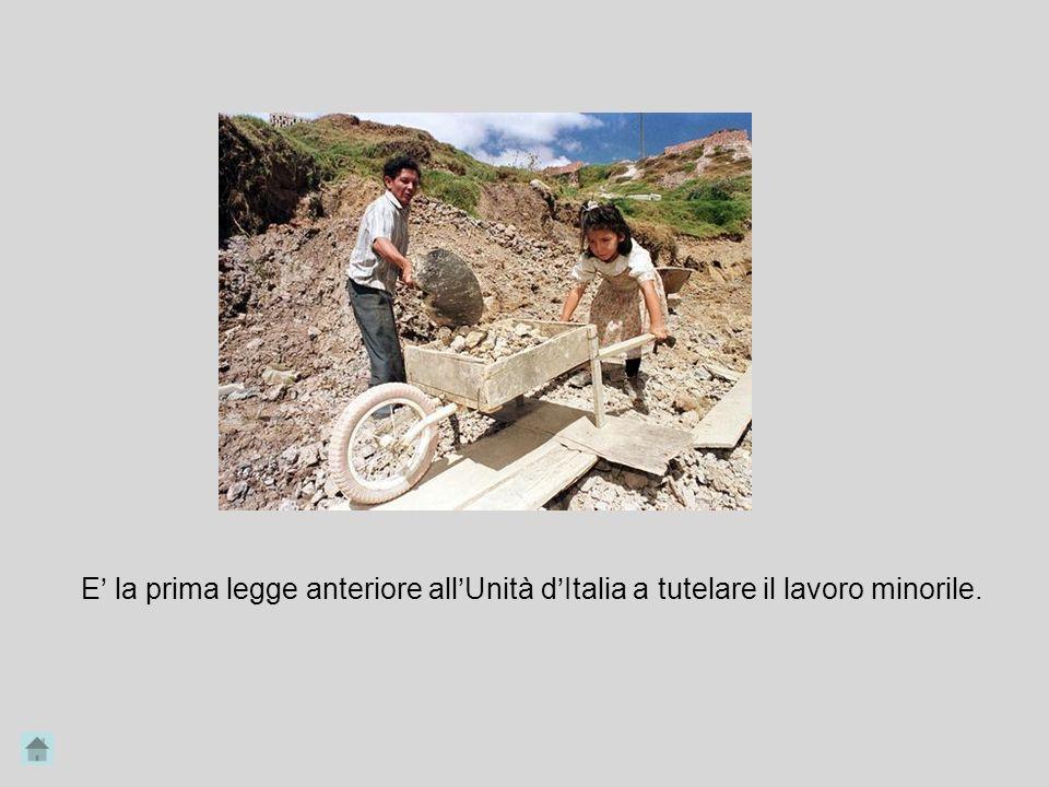 E la prima legge anteriore allUnità dItalia a tutelare il lavoro minorile.