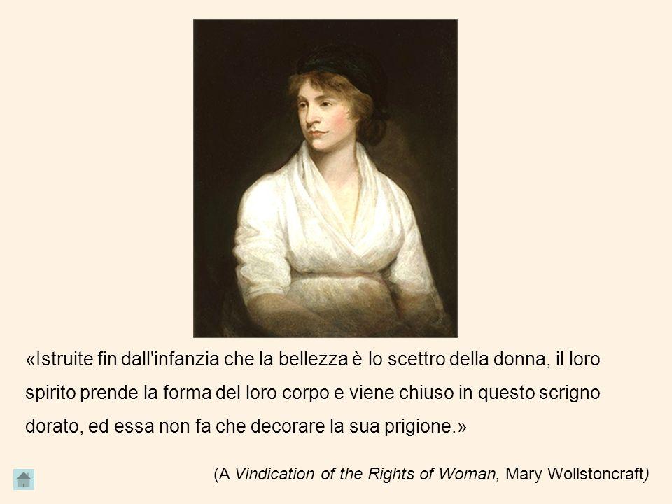 «Istruite fin dall'infanzia che la bellezza è lo scettro della donna, il loro spirito prende la forma del loro corpo e viene chiuso in questo scrigno