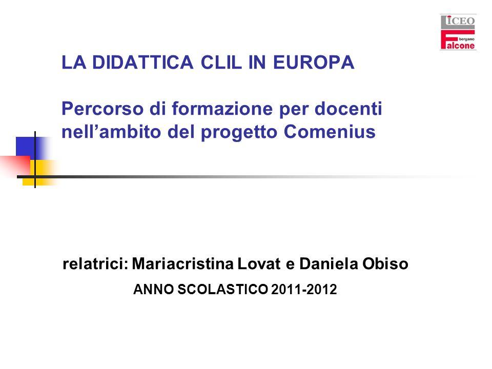 LA DIDATTICA CLIL IN EUROPA Percorso di formazione per docenti nellambito del progetto Comenius relatrici: Mariacristina Lovat e Daniela Obiso ANNO SC