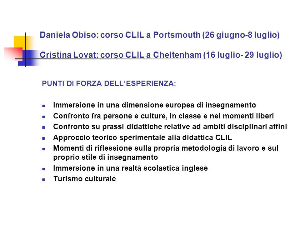 Daniela Obiso: corso CLIL a Portsmouth (26 giugno-8 luglio) Cristina Lovat: corso CLIL a Cheltenham (16 luglio- 29 luglio) PUNTI DI FORZA DELLESPERIEN