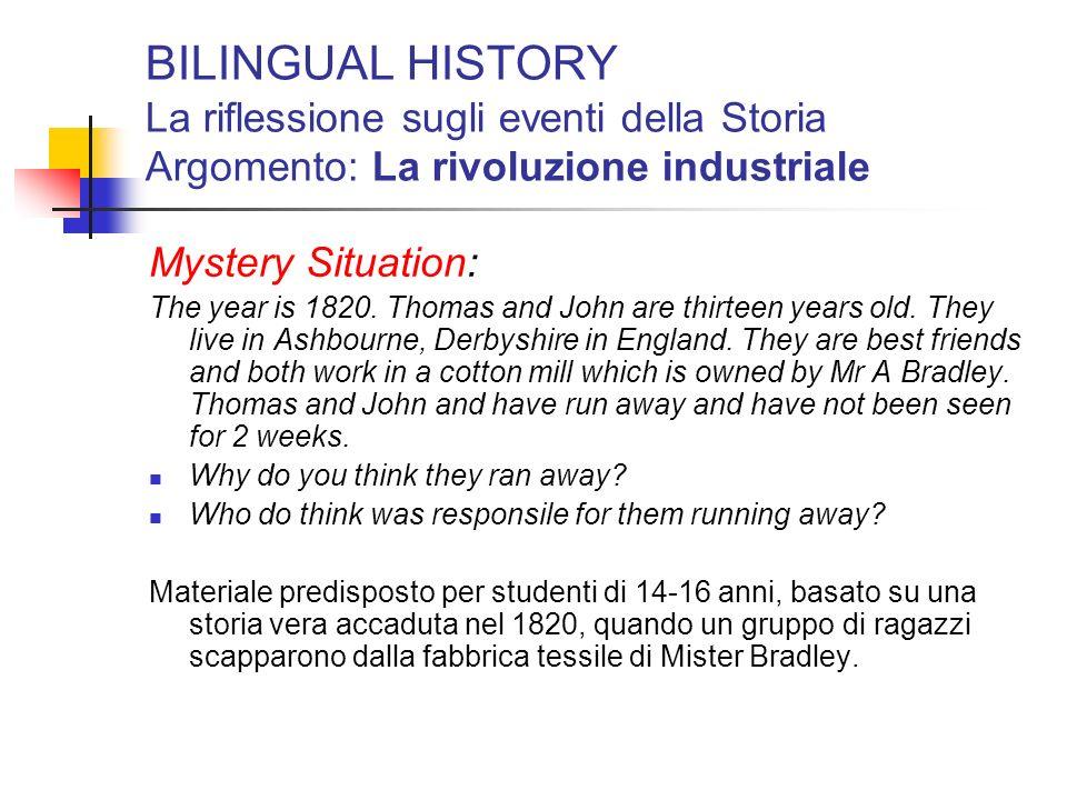 BILINGUAL HISTORY La riflessione sugli eventi della Storia Argomento: La rivoluzione industriale Mystery Situation: The year is 1820. Thomas and John