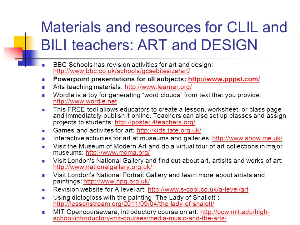 Materials and resources for CLIL and BILI teachers: ART and DESIGN BBC Schools has revision activities for art and design: http://www.bbc.co.uk/school