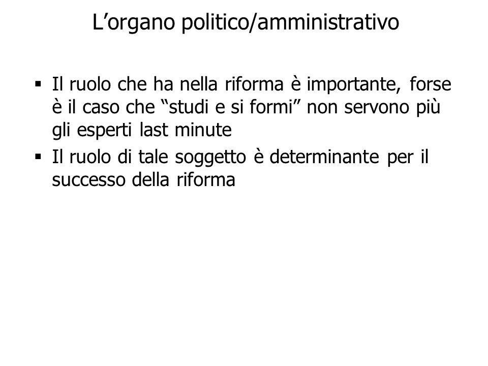21 Lorgano politico/amministrativo Il ruolo che ha nella riforma è importante, forse è il caso che studi e si formi non servono più gli esperti last m