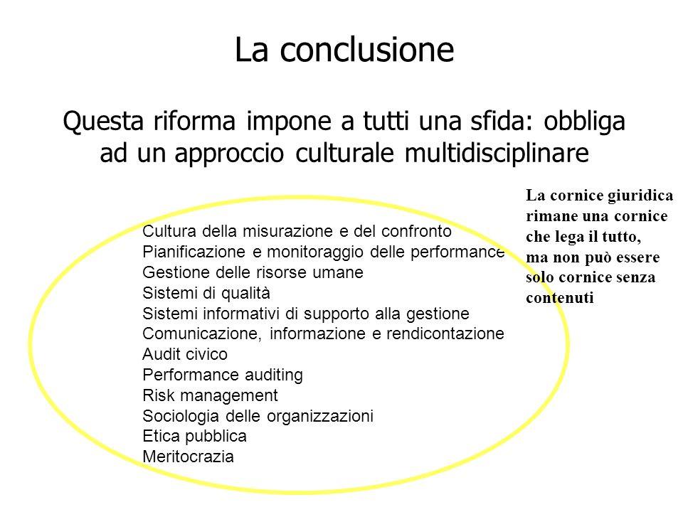 28 La conclusione Questa riforma impone a tutti una sfida: obbliga ad un approccio culturale multidisciplinare Cultura della misurazione e del confron