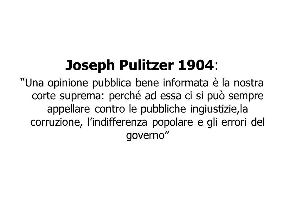 29 Joseph Pulitzer 1904: Una opinione pubblica bene informata è la nostra corte suprema: perché ad essa ci si può sempre appellare contro le pubbliche
