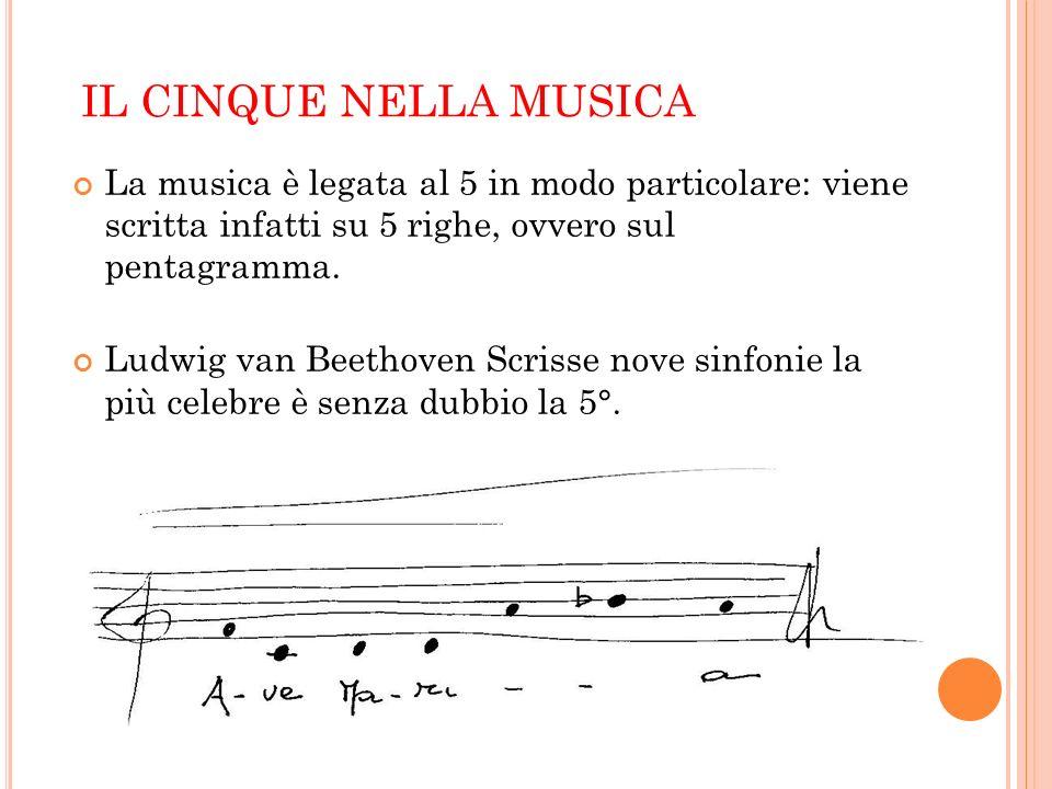 IL CINQUE NELLA MUSICA La musica è legata al 5 in modo particolare: viene scritta infatti su 5 righe, ovvero sul pentagramma. Ludwig van Beethoven Scr