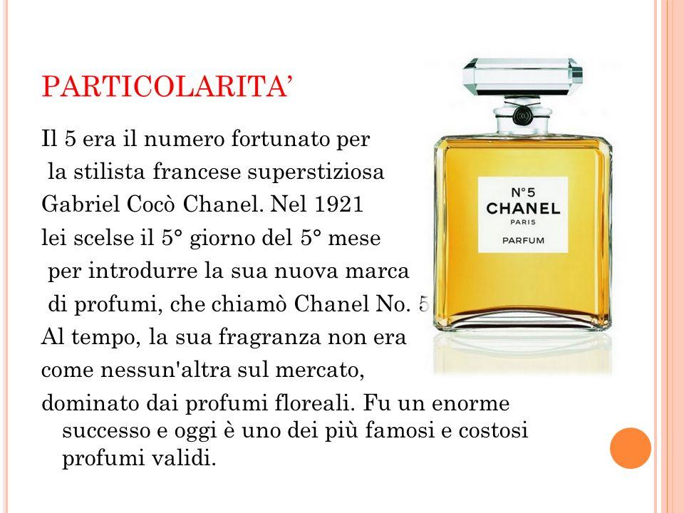 PARTICOLARITA Il 5 era il numero fortunato per la stilista francese superstiziosa Gabriel Cocò Chanel. Nel 1921 lei scelse il 5° giorno del 5° mese pe