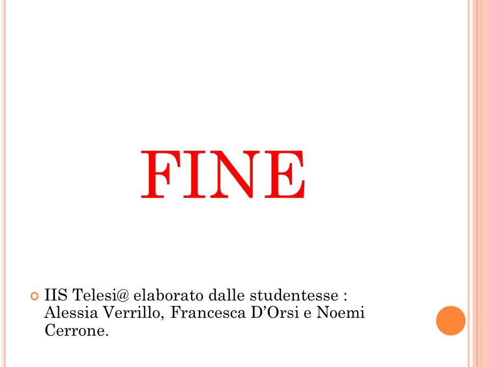 FINE IIS Telesi@ elaborato dalle studentesse : Alessia Verrillo, Francesca DOrsi e Noemi Cerrone.