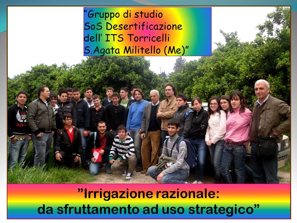 ITIS E Torricelli Gruppo 2 Gruppo di studio SoS Desertificazione dell ITS Torricelli S.Agata Militello (Me) Irrigazione razionale: da sfruttamento ad uso strategico