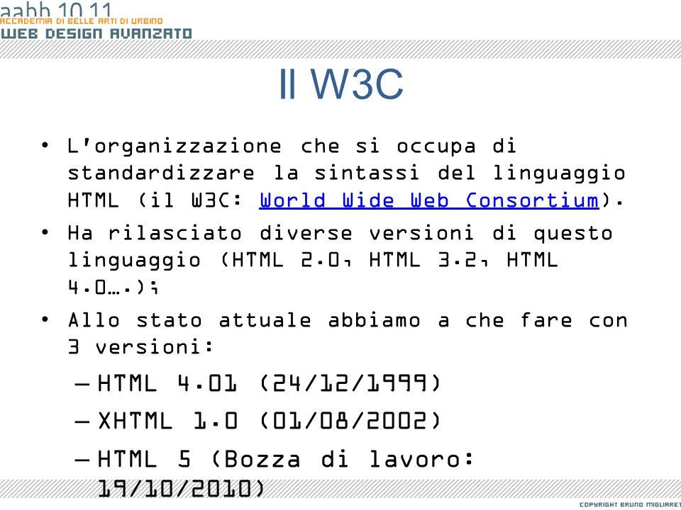 Il W3C L'organizzazione che si occupa di standardizzare la sintassi del linguaggio HTML (il W3C: World Wide Web Consortium).World Wide Web Consortium