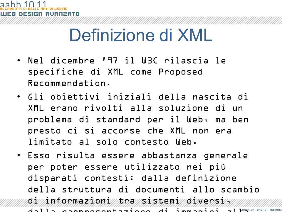 Definizione di XML Nel dicembre '97 il W3C rilascia le specifiche di XML come Proposed Recommendation. Gli obiettivi iniziali della nascita di XML era