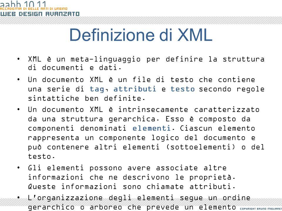Definizione di XML XML è un meta-linguaggio per definire la struttura di documenti e dati. Un documento XML è un file di testo che contiene una serie
