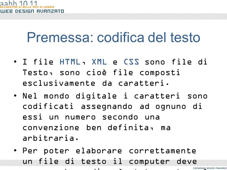 Premessa: codifica del testo I file HTML, XML e CSS sono file di Testo, sono cioè file composti esclusivamente da caratteri. Nel mondo digitale i cara
