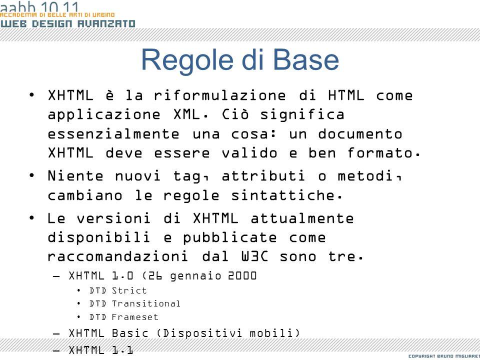 Regole di Base XHTML è la riformulazione di HTML come applicazione XML. Ciò significa essenzialmente una cosa: un documento XHTML deve essere valido e