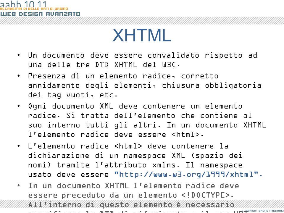 XHTML Un documento deve essere convalidato rispetto ad una delle tre DTD XHTML del W3C. Presenza di un elemento radice, corretto annidamento degli ele