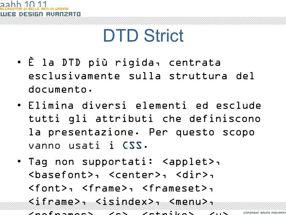 DTD Strict È la DTD più rigida, centrata esclusivamente sulla struttura del documento. Elimina diversi elementi ed esclude tutti gli attributi che def