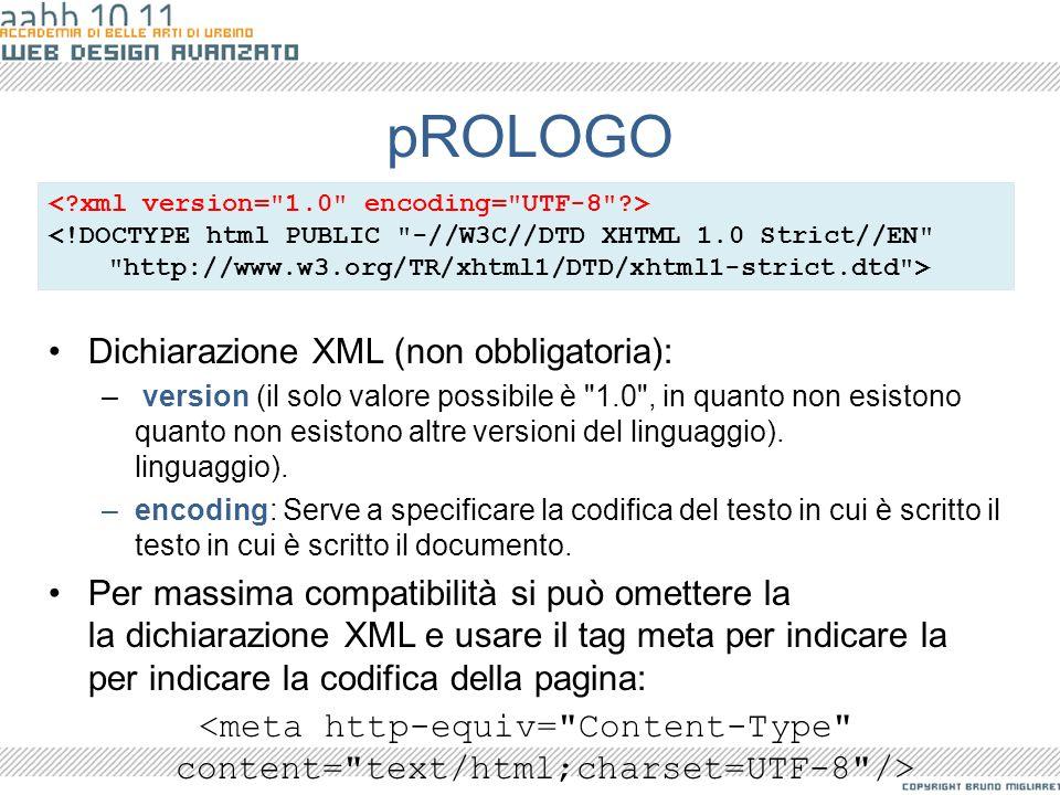 pROLOGO Dichiarazione XML (non obbligatoria): – version (il solo valore possibile è