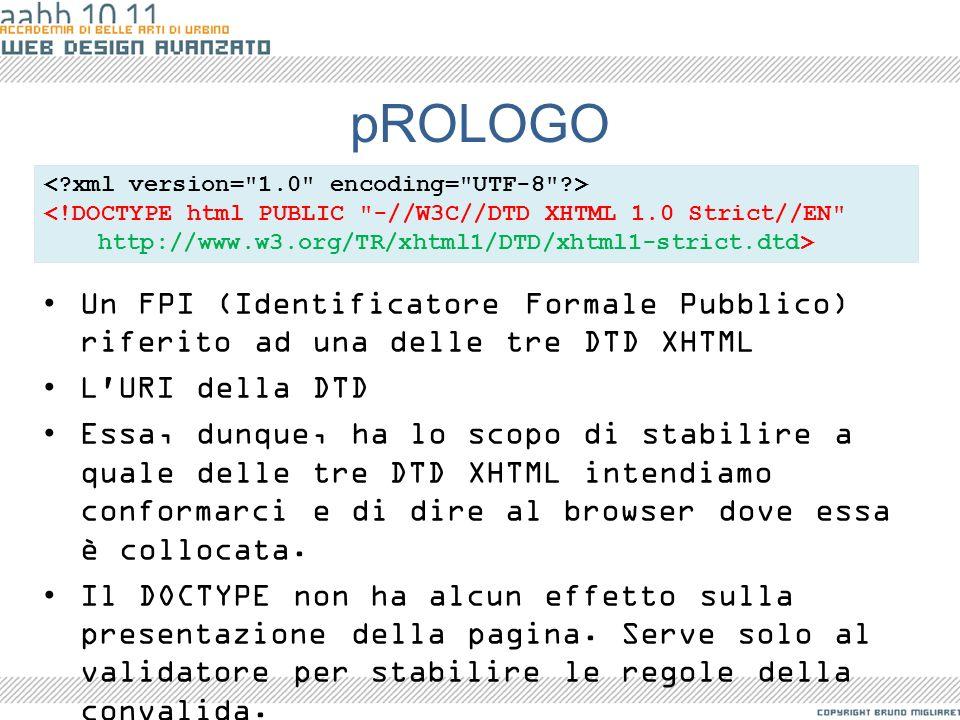 pROLOGO Un FPI (Identificatore Formale Pubblico) riferito ad una delle tre DTD XHTML L'URI della DTD Essa, dunque, ha lo scopo di stabilire a quale de