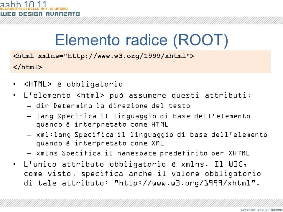 Elemento radice (ROOT) è obbligatorio L'elemento può assumere questi attributi: –dir Determina la direzione del testo –lang Specifica il linguaggio di